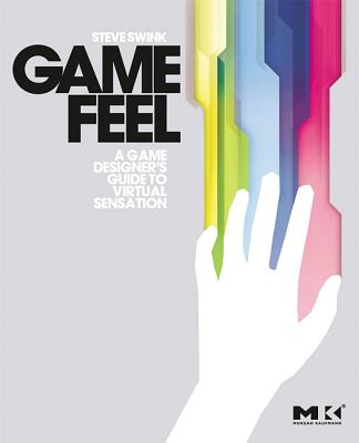 Game Feel: A Game Designer's Guide to Virtual