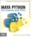 Maya Python for Games and Film: A Complete