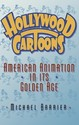 Hollywood Cartoons: American Animation in Its