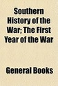 Southern History of the War; The First Year of the
