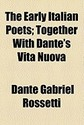 The Early Italian Poets; Together with Dante's