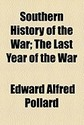 Southern History of the War; The Last Year of the
