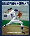 You Never Heard of Sandy Koufax?!