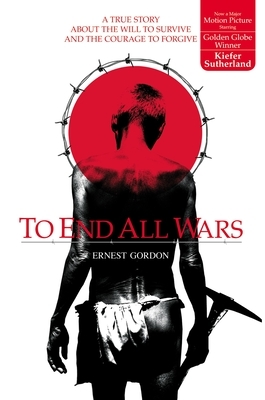 To End All Wars: A True Story about the