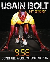 Usain Bolt: My Story: 9.58: Being the