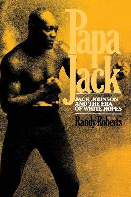 Papa Jack: Jack Johnson and the Era of