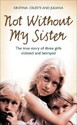 Not Without My Sister: The True Story of Three