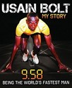 Usain Bolt: My Story: 9.58: Being the World's