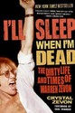 I'll Sleep When I'm Dead: The Dirty Life and Times