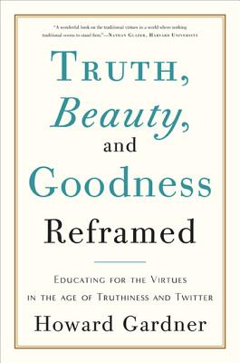 Truth, Beauty, and Goodness Reframed: Educating