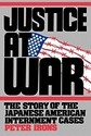 Justice at War: The Story of the Japanese-American