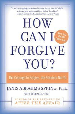 How Can I Forgive You?: The Courage to