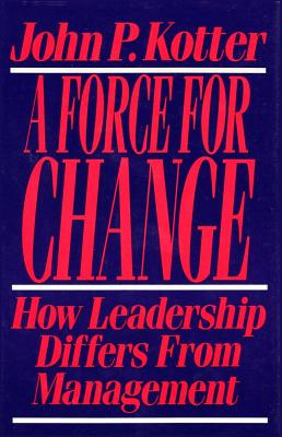 Force for Change: How Leadership Differs from