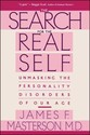 Search for the Real Self: Unmasking the Personality Disorders of Our Age