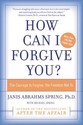 How Can I Forgive You?: The Courage to Forgive,