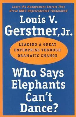 Who Says Elephants Can't Dance?: Leading a Great