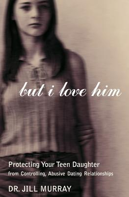 But I Love Him: Protecting Your Teen Daughter from