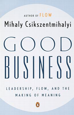 Good Business: Leadership, Flow, and the Making of
