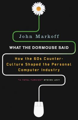 What the Dormouse Said: How the Sixties
